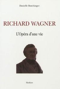 Richard Wagner : l'opéra d'une vie
