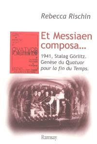 Et Messiaen composa... : genèse du Quatuor pour la fin du temps