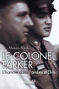 Le Colonel  : l' homme dans l'ombre d'Elvis