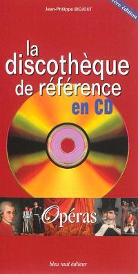 La discothèque de référence en CD : opéras