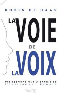 La voie de la voix : une approche révolutionnaire de l'instrument humain