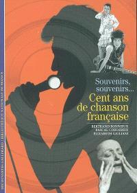 Cent ans de chanson française : souvenirs, souvenirs...