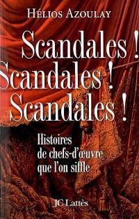 Scandales ! scandales ! scandales ! : histoires de chefs-d'oeuvre que l'on siffle