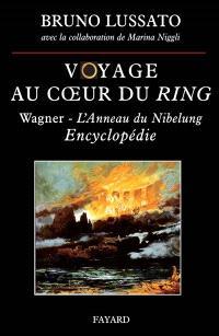 Voyage au coeur du Ring. Volume 2, L'anneau de Nibelung de Richard Wagner : encyclopédie