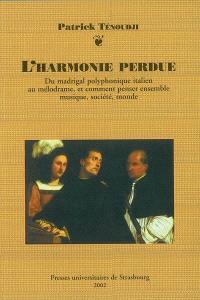 L'harmonie perdue : du madrigal polyphonique italien au mélodrame, et comment penser ensemble musique, société, monde