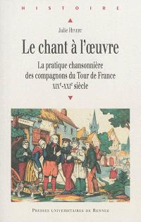 Le chant à l'oeuvre : la pratique chansonnière des compagnons du Tour de France : XIXe-XXIe siècle