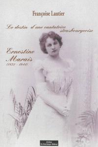 Le destin d'une cantatrice strasbourgeoise : Ernestine Marais (1873-1944) : entre carrière et romance des bords du Rhin au bord de la Loire