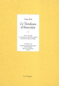 Le tombeau d'Anacréon : choix de lieder sur des poèmes de Goethe, Mörike, Eichendorff, Byron et Keller