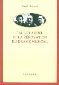Paul Claudel et la rénovation du drame musical : étude de ses collaborations avec Darius Milhaud, Arthur Honegger, Paul Collaer, Germaine Tailleferre, Louise Vetch