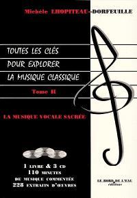 Toutes les clés pour explorer la musique classique. Volume 2, La musique vocale sacrée