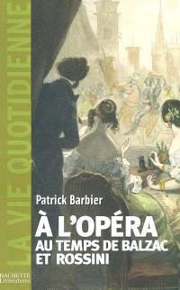 A l'opéra au temps de Rossini et de Balzac : Paris, 1800-1850