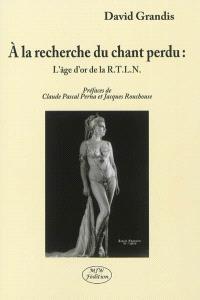 A la recherche du chant perdu : l'âge d'or de la RTLN : vers une palingénésie du style français