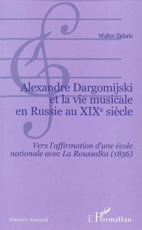 Alexandre Dargomijski et la vie musicale en Russie au XIXe siècle, 1813-1868 : vers l'affirmation d'une école nationale avec La Roussalka (1856)