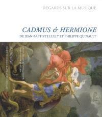 Cadmus et Hermione (1673) de Jean-Baptiste Lully et Philippe Quinault : livret, études et commentaires