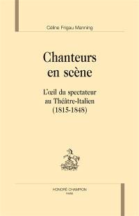 Chanteurs en scène : l'oeil du spectateur au Théâtre-Italien (1815-1848)