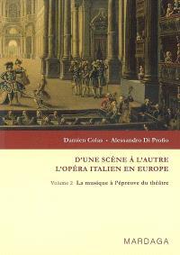 D'une scène à l'autre : l'opéra italien en Europe. Volume 2, La musique à l'épreuve du théâtre