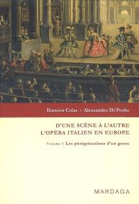 D'une scène à l'autre : l'opéra italien en Europe. Volume 1, Les pérégrinations d'un genre
