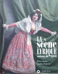 La scène lyrique autour de 1900