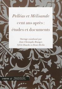 Pelléas et Mélisande cent ans après : études et documents