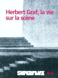 Superflux. n° 4-5, Herbert Graf, la vie sur scène