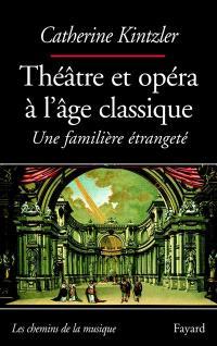 Théâtre et opéra à l'âge classique