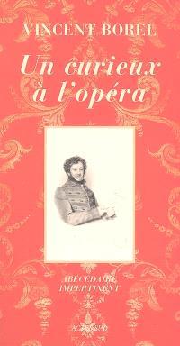 Un curieux à l'opéra : abécédaire impertinent de l'art lyrique