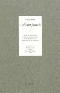 A tout jamais : lieder sur des poèmes du Cor enchanté de l'enfant, de Friedrich Rückert, Mong-Kao-Jen et Wang-Wei