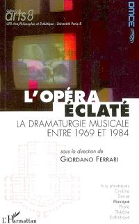 Dramaturgie musicale contemporaine en Europe. Volume 1, L'opéra éclaté : la dramaturgie musicale entre 1969 et 1984
