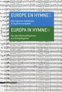 Europe en hymnes : des hymnes nationaux à l'hymne européen : exposition, Scy-Chazelles, Maison de Robert Schuman, du 29 avril au 31 octobre 2012 = Europa in Hymnen : von der Nationalhymnen zur Europahymne