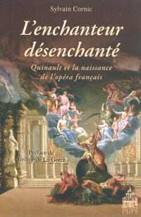 L'enchanteur désenchanté : Quinault et la naissance de l'opéra français
