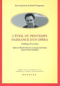 L'éveil du printemps, naissance d'un opéra : Frühlings Erwachen : opéra de Benoît Mernier et Jacques de Decker d'après Frank Wedekind