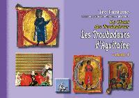 Le chant des troubadours : les troubadours d'Aquitaine. Volume 1