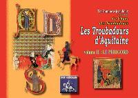 Le chant des troubadours : les troubadours d'Aquitaine. Volume 2, Le Périgord