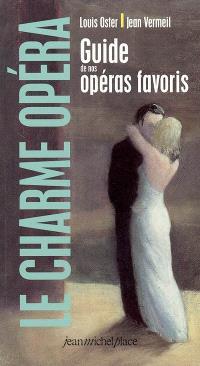 Le charme opéra : guide de nos opéras favoris