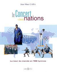 Le concert des nations : le tour du monde en 198 hymnes