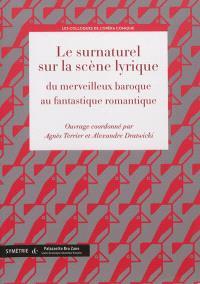 Le surnaturel sur la scène lyrique : du merveilleux baroque au fantastique romantique