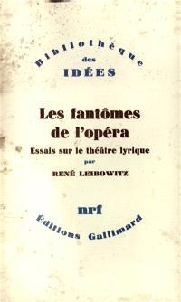 Les Fantômes de l'Opéra : essais sur le théâtre lyrique