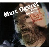 Marc Ogeret chante les poètes : Béart, Bruant, Genet, Ferret, Aragon, Gougaud, Deschamps