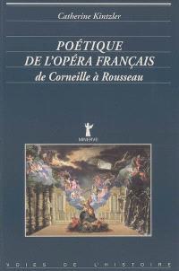 Poétique de l'opéra français de Corneille à Rousseau