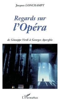 Regards sur l'opéra : de Verdi à Georges Aperghis
