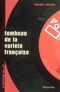Tombeau de la variété française : (à ceux qui la détestent)