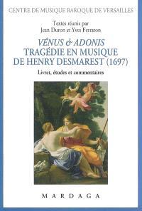 Vénus et Adonis : tragédie en musique de Henry Desmarest (1697) : livret, études et commentaires