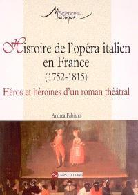 Histoire de l'opéra italien en France (1752-1815) : héros et héroïnes d'un roman théâtral
