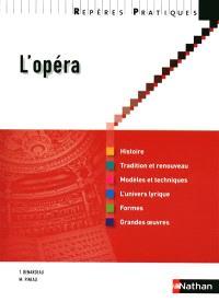 L'opéra : histoire, tradition et renouveau, modèles et techniques, l'univers lyrique, formes, grandes oeuvres