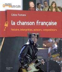 La chanson française : histoire, interprètes, auteurs, compositeurs