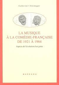 La musique à la Comédie-Française de 1921 à 1964 : aspects de l'évolution d'un genre