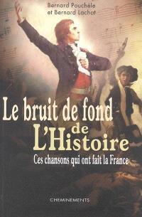 Le bruit de fond de l'Histoire : ces chansons qui ont fait la France