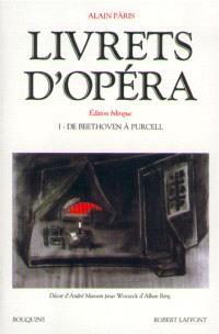 Livrets d'opéra. Volume 1, De Beethoven à Purcell