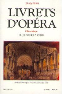 Livrets d'opéra. Volume 2, De Rossini à Weber