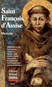Avant-scène opéra (L'). n° 223, Saint François d'Assise : scènes franciscaines en trois actes et huit tableaux